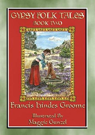 GYPSY FOLK TALES - BOOK TWO - 39 illustrated Gypsy tales: 39 illustrated Gypsy children's stories from Transylvania, Slovakia, Moravia, Bohemia, Poland, England, Wales and Scotland