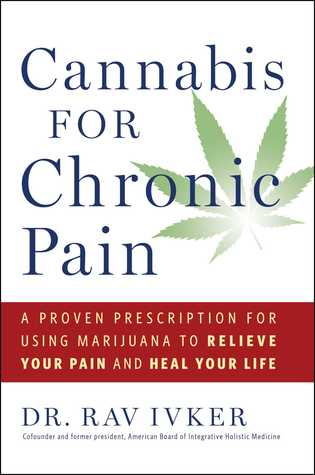 A Proven Prescription for Using Marijuana to Relieve Your Pain and Heal Your Life - Dr. Rav Ivker