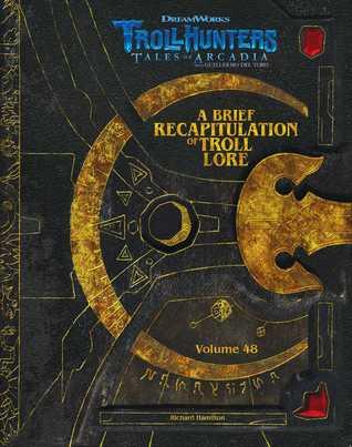 The DreamWorks Trollhunters: A Brief Recapitulation of Troll Lore: Volume 48 por Richard Ashley Hamilton