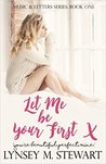 Let Me Be Your First (Music & Letters #1)