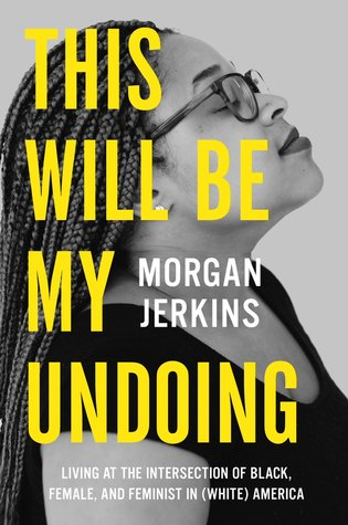 morgan jerkins, this will be my undoing