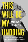 This Will Be My Undoing by Morgan Jerkins