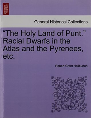 The Holy Land of Punt. Racial Dwarfs in the Atlas and the Pyrenees, Etc.