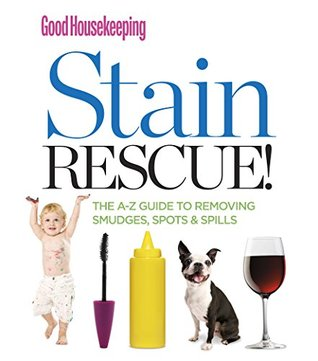 Good Housekeeping Stain Rescue!: The A-Z Guide to Removing Smudges, Spots & Spills