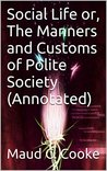 Social Life or, The Manners and Customs of Polite Society (Annotated)
