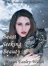 Beast Seeking Beauty by Megan Easley-Walsh