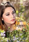 Glass Slippers by Megan Easley-Walsh