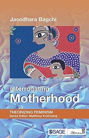 Interrogating Motherhood (Theorizing Feminism)
