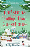 Christmas at the Falling-Down Guesthouse by Lilly Bartlett