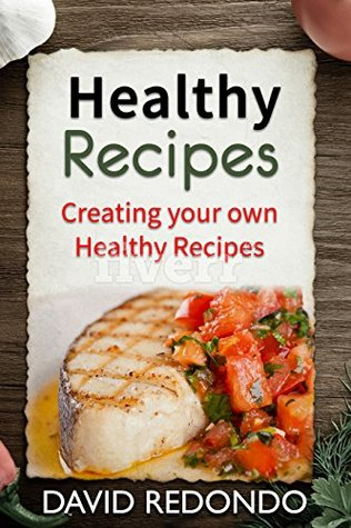 Healthy Recipes: Prepare amazing and healthy dishes for you and your family with this Ebook