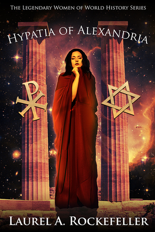 Hypatia of Alexandria (Legendary Women of World History, #8)