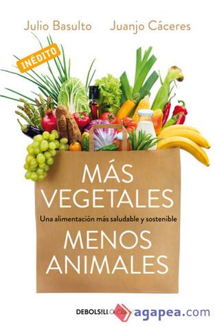 Más vegetales, menos animales por Julio Basulto, Juanjo Cáceres