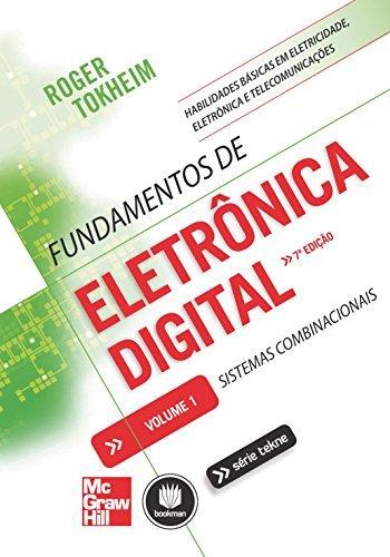 Fundamentos de Eletrônica Digital - Volume 1: Sistemas Combinacionais