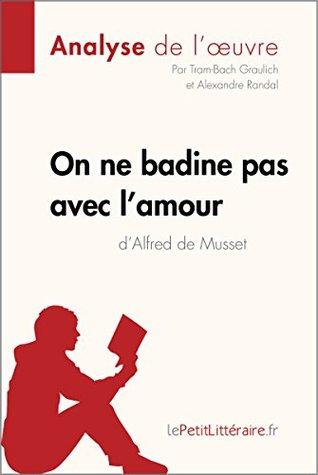 On ne badine pas avec l'amour d'Alfred de Musset (Analyse de l'oeuvre): Comprendre la littérature avec lePetitLittéraire.fr
