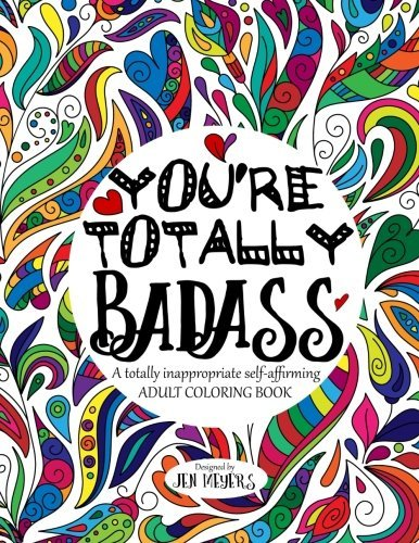 You're Totally Badass: A Totally Inappropriate Self-Affirming Adult Coloring Book