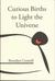 Curious Births to Light the Universe by Brendan Connell