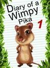 Diary Of A Wimpy Pika 1 (Animal Diary, #2)