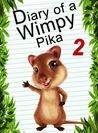 Diary Of A Wimpy Pika 2: GO Adventure (Animal Diary, #3)