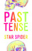Past Tense by Star Spider
