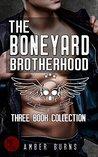 The Boneyard Brotherhood Three Book Collection by Amber Burns