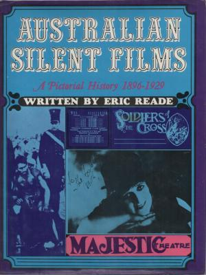 Australian Silent Films; A Pictorial History Of Silent Films From 1896 To 1929