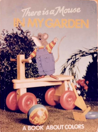 There Is a Mouse in My Garden: A Book About Colors