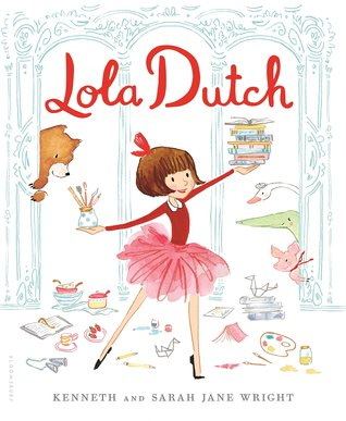 Lola Dutch Is a Little Bit Much by Kenneth and Sarah Jane Wright