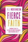 Fierce Faith: A W...
