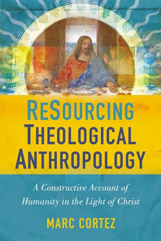 resourcing-theological-anthropology-a-constructive-account-of-humanity-in-the-light-of-christ