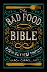 Book cover for The Bad Food Bible: How and Why to Eat Sinfully