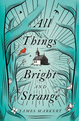 Image result for All Things Bright and Strange james markert cover