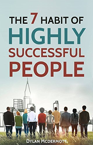 The 7 Habits of Highly Successful People -The Seven Habits That Will Make You Happy, Success and Effective