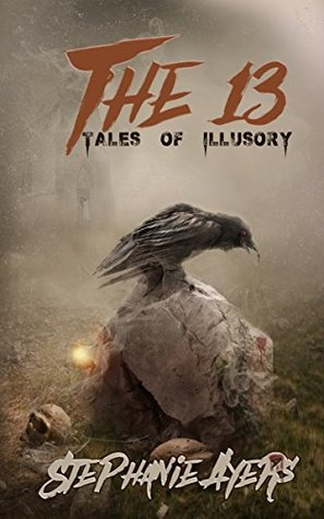 13 Tales of Illusory by Stephanie Ayers