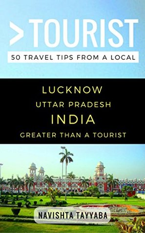 greater-than-a-tourist-lucknow-uttar-pradesh-india-50-travel-tips-from-a-local
