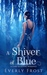 A Shiver of Blue by Everly Frost