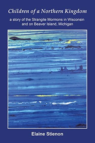 Children of a Northern Kingdom: A Story of the Strangite Mormons in Wisconsin and on Beaver Island, Michigan
