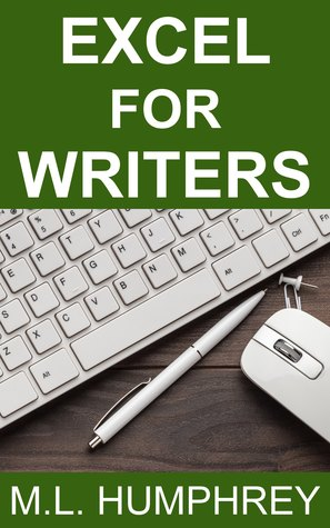 Excel for Writers by M.L. Humphrey