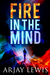 Fire In The Mind by Arjay Lewis