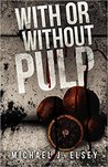 With or Without Pulp