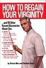 How to Regain Your Virginity ...and Ninety Nine Other Recent ... by Patricia Marx