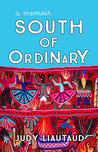 South of Ordinary: from the Rockies to Peru with an Adrenaline Junkie