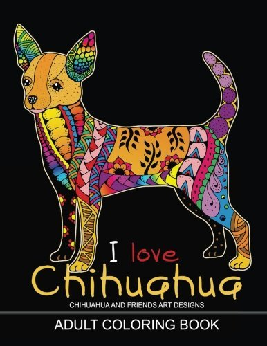 Adults Coloring Book : I love Chihuahua: Dog Coloring Book for all ages