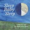 Sleep, Baby, Sleep by Calee M. Lee