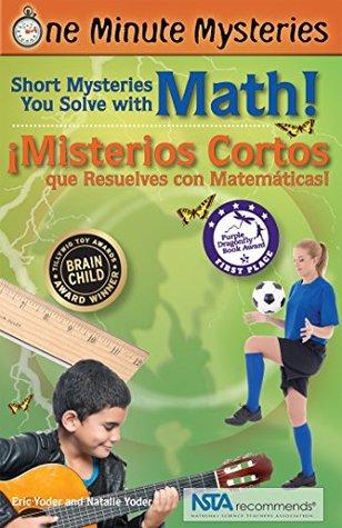 One Minute Mysteries - Misterios de un Minuto: Short Mysteries You Solve With Math! - ¡Misterios Cortos que Resuelves con Matemáticas!
