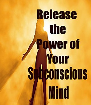 Release the Power of Your Subconscious Mind