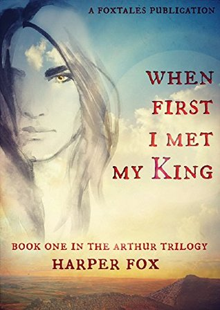 When First I Met My King (Arthur Trilogy, #1)