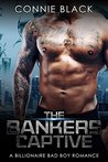 The Bankers Captive - A Billionaire Bad Boy Romance