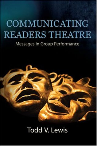 COMMUNICATING READERS THEATRE: MESSAGES IN GROUP PERFORMANCE