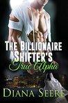The Billionaire Shifter's True Alpha (Billionaire Shifters Club, #5)