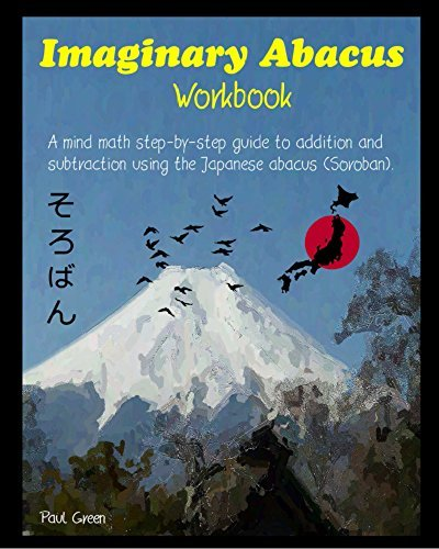 Imaginary Abacus - Workbook: A mind math step-by-step guide to addition and subtraction using an imaginary Japanese abacus (Soroban).